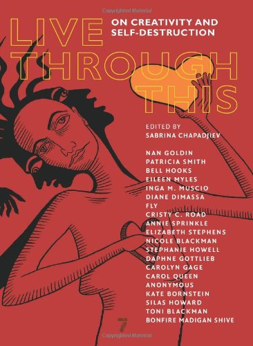 Live Through This: One Creativity and Self-Destruction - Edited by Sabrina Chap
